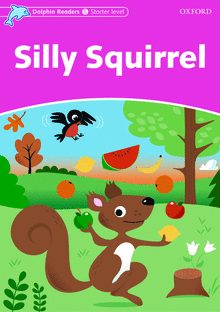 Literatura:  Silly Squirrel * Oxford Dolphin Starter